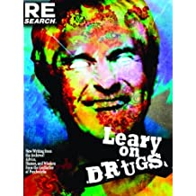 Leary on Drugs: New Writing from the Archives! Advice, Humor and Wisdom from the Godfather of Psychedelia