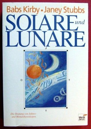 Solare und Lunare. Die Deutung von Jahres- und Monatshoroskopen