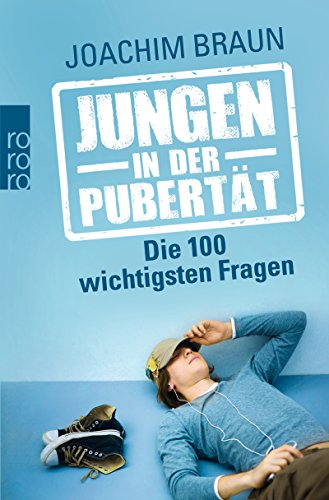 Jungen in der Pubertät: Die 100 wichtigsten Fragen