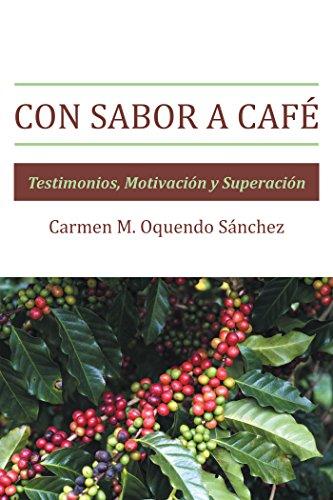 Con Sabor a Café: Testimonios, Motivación Y Superación por Carmen Milagros Oquendo Sánchez