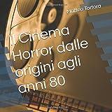 Scarica Libro Il Cinema Horror dalle origini agli anni 80 (PDF,EPUB,MOBI) Online Italiano Gratis
