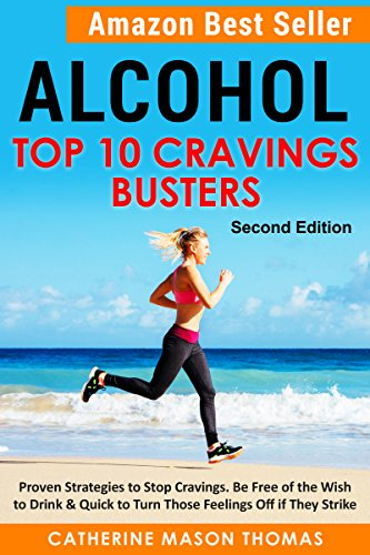 Alcohol - Top Ten Cravings Busters 2nd Edition: Best Seller. The Stop Drinking Coach. Proven strategies to stop cravings. Be free of the wish to drink ... drinking, Living alcohol-free)