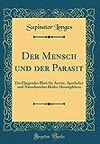 Der Mensch und der Parasit: Ein Fliegendes Blatt für Aerzte, Apotheker und Naturforscher Beider Hemisphären (Classic Reprint)