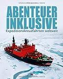 Produkt-Bild: Abenteuer inklusive: Expeditionskreuzfahrten weltweit von Frank Sistenich (15. Oktober 2012) Gebundene Ausgabe