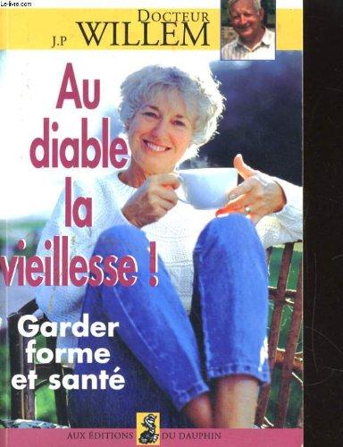 AU DIABLE LA VIEILLESSE ! Garder forme et santé par Jean-Pierre Willem