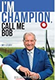 I'm Champion, Call Me Bob 2018: My Story