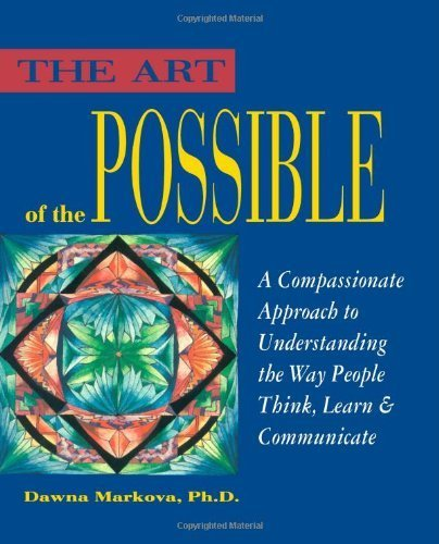 The Art of the Possible: A Compassionate Approach to Understanding the Way People Think, Learn and Communicate by Markova Ph.D., Dawna (1991) Paperback