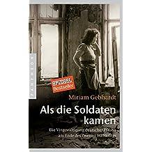 Als die Soldaten kamen: Die Vergewaltigung deutscher Frauen am Ende des Zweiten Weltkriegs