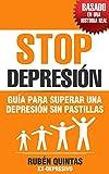 Stop Depresión: Guía para superar una depresión sin pastillas (Basado en una historia real)