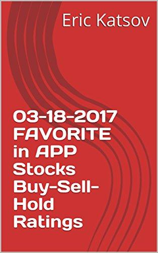 03-18-2017 FAVORITE in APP Stocks Buy-Sell-Hold Ratings (Buy-Sell-Hold+stocks iPhone app Book 1) (English Edition)