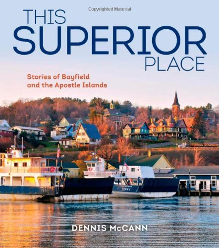 Stories of Bayfield and the Apostle Islands (Dennis Mccann)