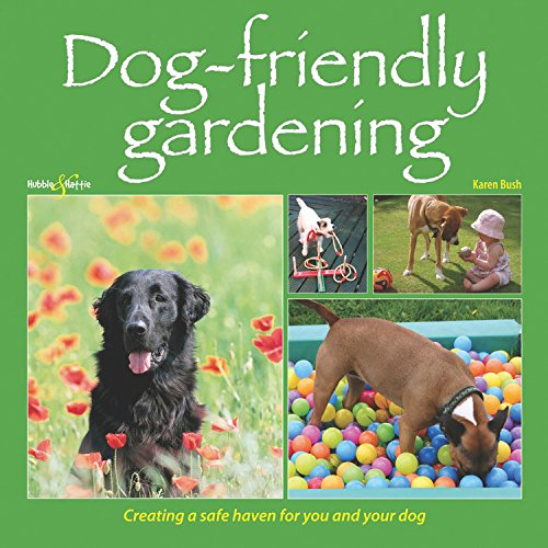 Dog-friendly Gardening: Creating a safe haven for you and your dog