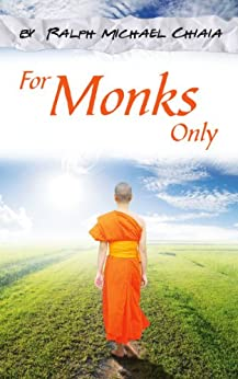For Monks Only: Your Journey from Brooklyn, NY to Manila, Bangkok, Seoul, and Kuala Lumpur by [Chiaia, Ralph-Michael]