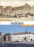 Anklam früher und heute in 55 Bildpaaren, die historische und aktuelle Fotografien einander gegenüberstellen und den Wandel der Stadt zeigen. (Sutton Zeitsprünge)