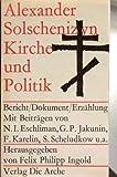 Kirche und Politik. Bericht, Dokument, Erzählung - Alexander Solschenizyn