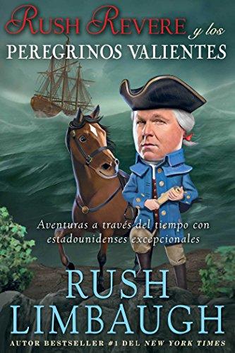 Rush Revere y los peregrinos valientes: Aventuras a través del tiempo con estadounidenses excepcionales por Rush Limbaugh