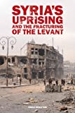 Syria's Uprising and the Fracturing of the Levant (Adelphi Book 438)