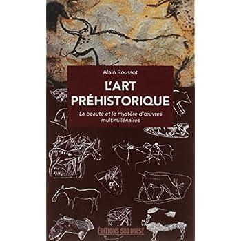 L'art préhistorique : La beauté et le mystère d'oeuvres multimillénaires