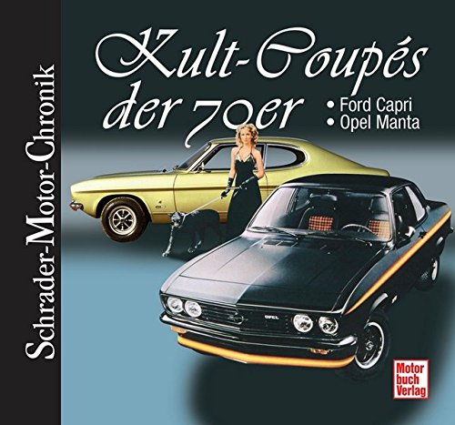 Kult-Coupés der 70er: Ford Capri + Opel Manta (Schrader-Motor-Chronik)