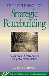 Little Book of Strategic Peacebuilding (Little Books of Justice & Peacebuilding) by Lisa Shirch (2005) Paperback