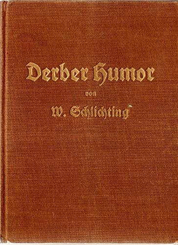 Derber Humor. 400 gesunde Herrenwitze, gesammelt vermehrt und abgefaßt von Wilhelm Schlichting.