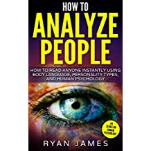 How to Analyze People: How to Read Anyone Instantly Using Body Language, Personality Types, and Human Psychology (How to Analyze People Series Book 1) (English Edition)