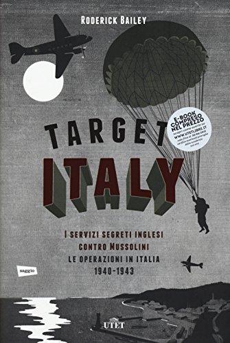 target-italy-i-servizi-segreti-inglesi-contro-mussolini-le-operazioni-in-italia-1940-1943