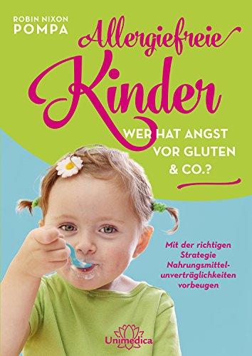 Allergiefreie Kinder: Wer hat Angst vor Gluten & Co.? Mit der richtigen Strategie Nahrungsmittelunverträglichkeiten vorbeugen