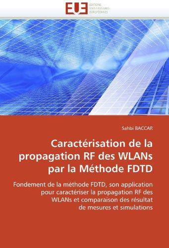 Caractérisation de la propagation RF des WLANs par la Méthode FDTD: Fondement de la méthode FDTD, son application pour caractériser la propagation RF ... des résultat de mesures et simulations