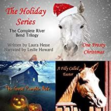 The Holiday Series: The Complete Riverbend Trilogy: One Frosty Christmas, The Great Pumpkin Ride, A Filly Called Easter