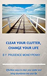 Clear your clutter, change your life.: Effortless ways to clear your clutter and bring abundance into your life.