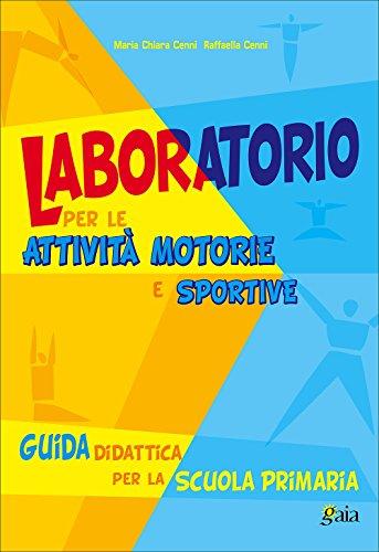 Laboratorio per le attivit motorie e sportive. Per la Scuola elementare
