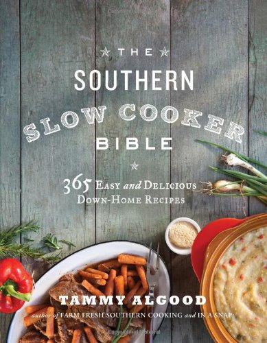 The Southern Slow Cooker Bible: 365 Easy and Delicious Down-Home Recipes (General Electric Grill)