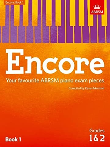 Encore: Book 1, Grades 1 & 2: Book 1, grades 1 & 2: Your Favourite ABRSM Piano Exam Pieces.