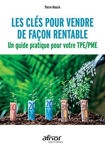 Les cls pour vendre de faon rentable: Un guide pratique pour votre TPE / PME