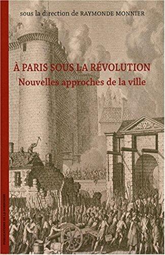 À Paris sous la Révolution: Nouvelles approches de la ville (Histoire de la France aux XIXe et XXe siècles) (French Edition)