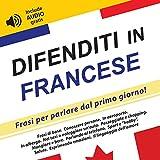 eBook Gratis da Scaricare Difenditi in Francese Frasi per parlare dal primo giorno include audio gratis (PDF,EPUB,MOBI) Online Italiano