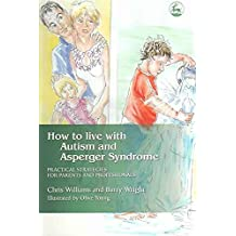 [How to Live with Autism and Asperger Syndrome: Practical Strategies for Parents and Professionals] (By: Christine L. Williams) [published: October, 2004]
