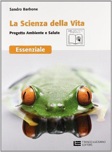 La scienza della vita. Progetto ambiente e salute. Essenziale. Con espansione online. Per le Scuole superiori