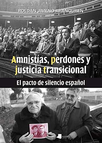 Amnistías, perdones y justicia transicional: El pacto de silencio español (Ensayo y Testimonio)