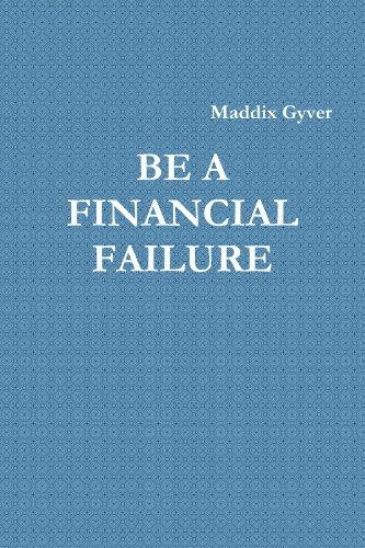 BE A FINANCIAL FAILURE