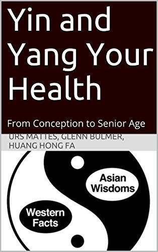 Yin and Yang Your Health: From Conception to Senior Age