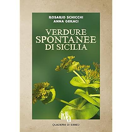 Verdure Spontanee Di Sicilia. Guida Al Riconoscimento, Alla Raccolta E Alla Preparazione