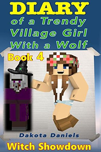 Diary of a Trendy Village Girl With a Wolf Book 4: Witch Showdown (English Edition) (Wolf Minecraft Girl)