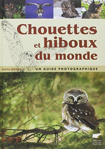 Chouettes et hiboux du monde. Un guide photographique par Heimo Mikkola