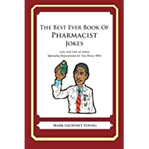 The Best Ever Book of Pharmacist Jokes: Lots and Lots of Jokes Specially Repurposed for You-Know-Who by Mark Geoffrey Young (2011-12-12)