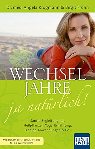 Wechseljahre - ja natürlich! Sanfte Begleitung mit Heilpflanzen, Yoga, Ernährung, Kneipp-Anwendungen & Co: Mit großem Extra: Schüßler-Salze für...