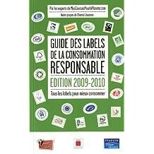 Guide des labels de la consommation responsable, édition 2009-2010: Tous les labels pour mieux consommer