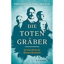 Die Totengräber: Der letzte Winter der Weimarer Demokratie