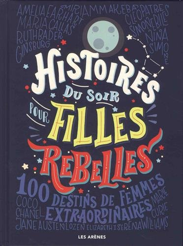 Histoires du soir pour filles rebelles : 100 destins de femmes extraordinaires par Collectif